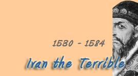 Tsar Ivan IV the Terrible 1530 - 1584